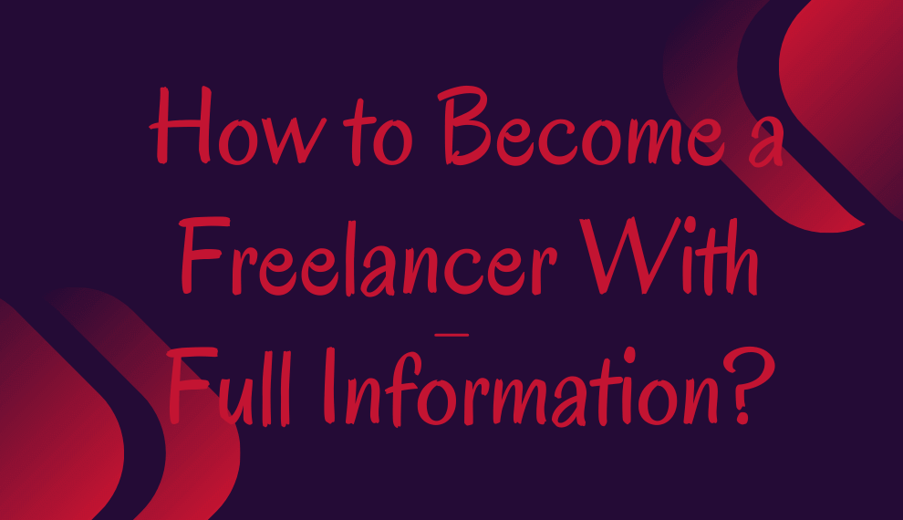 How To Become A Freelancer With Full Information